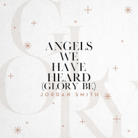 Angels We Have Heard (Glory Be